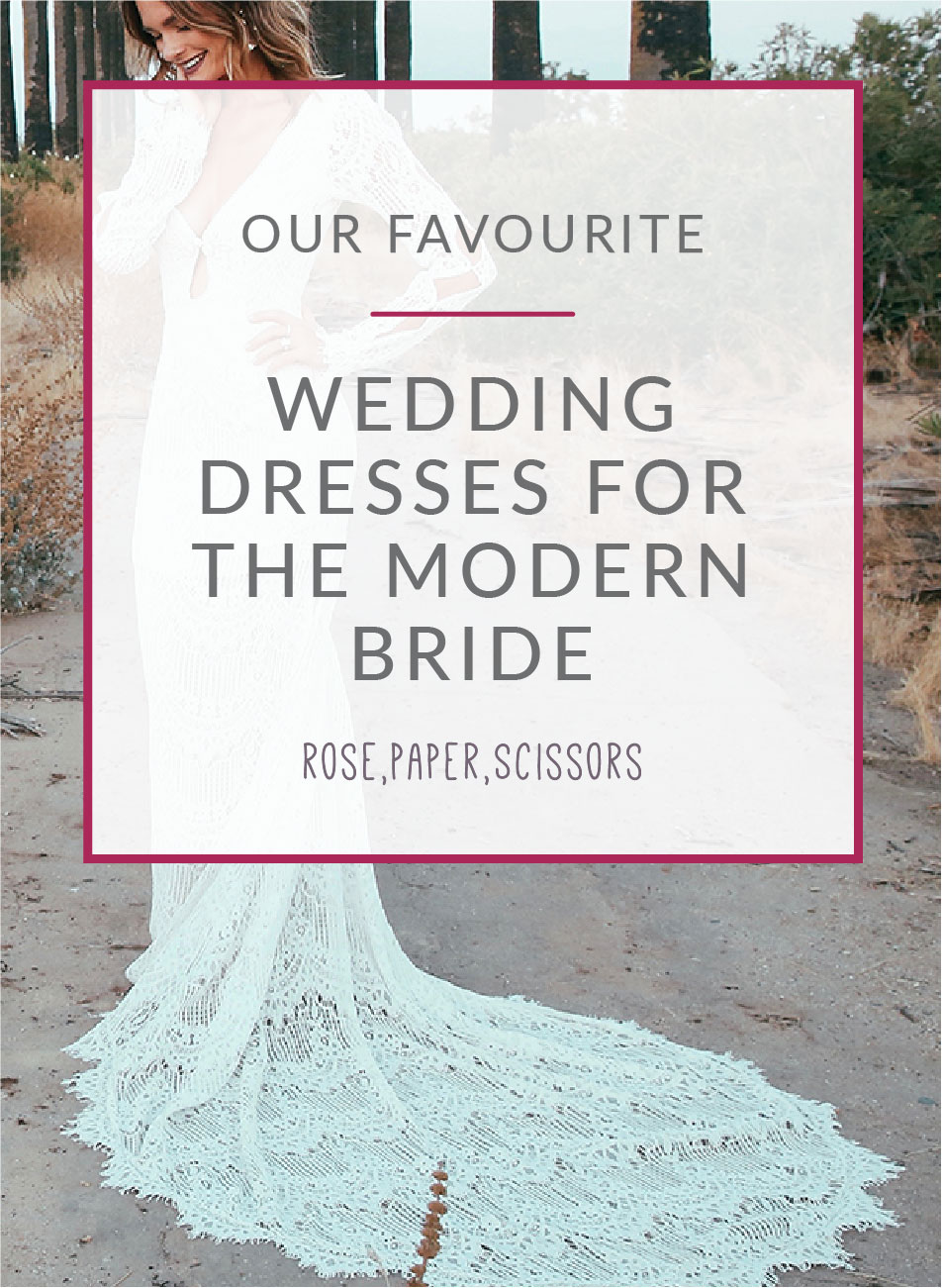 Our favourite wedding dress for the modern bride rose,paper,scissors