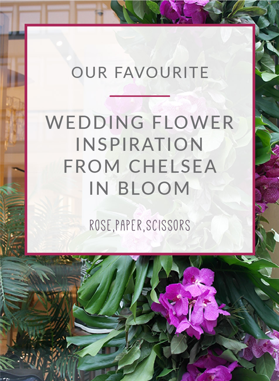 wedding flower inspiration Chelsea in bloom